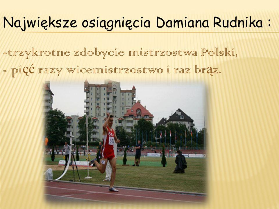 Największe osiągnięcia Damiana Rudnika :