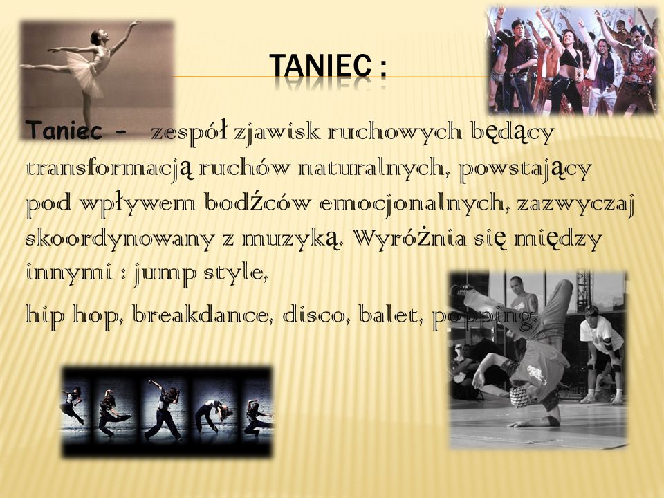 Taniec : hip hop, breakdance, disco, balet, popping.