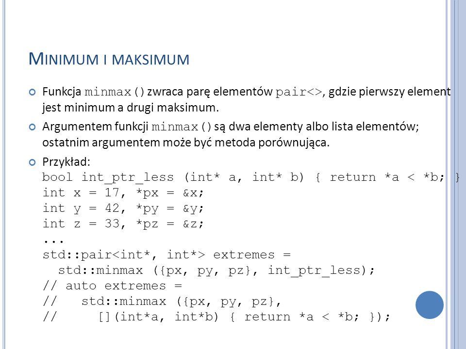Minimum i maksimum Funkcja minmax()zwraca parę elementów pair<>, gdzie pierwszy element jest minimum a drugi maksimum.