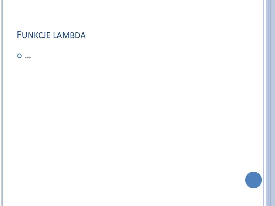 Funkcje lambda …