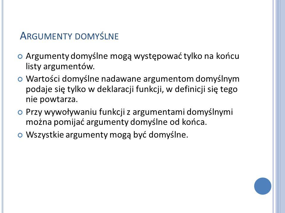 Argumenty domyślne Argumenty domyślne mogą występować tylko na końcu listy argumentów.