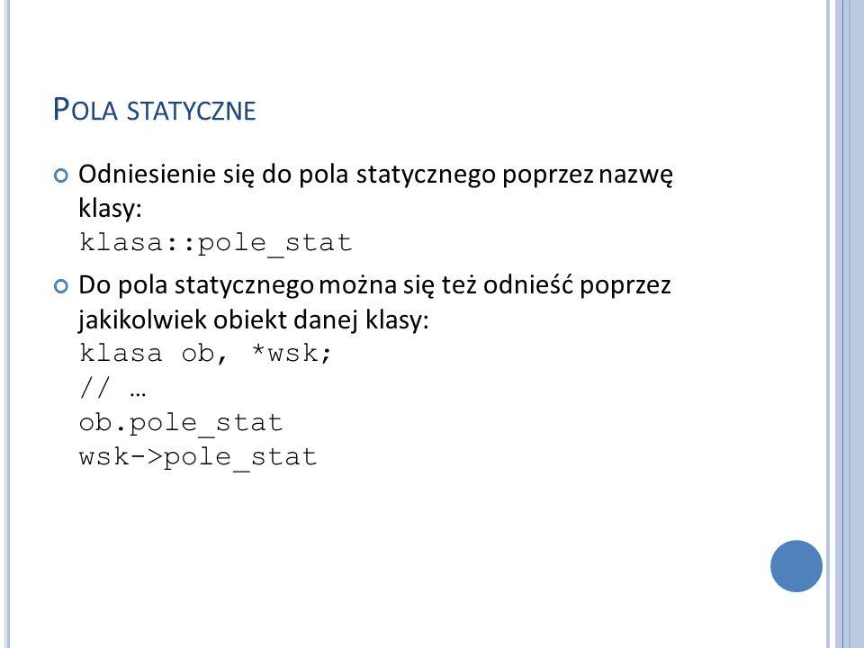 Pola statyczne Odniesienie się do pola statycznego poprzez nazwę klasy: klasa::pole_stat.