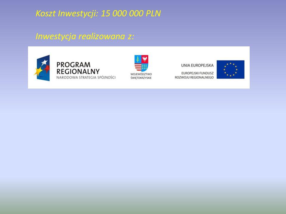 Koszt Inwestycji: 15 000 000 PLN Inwestycja realizowana z:
