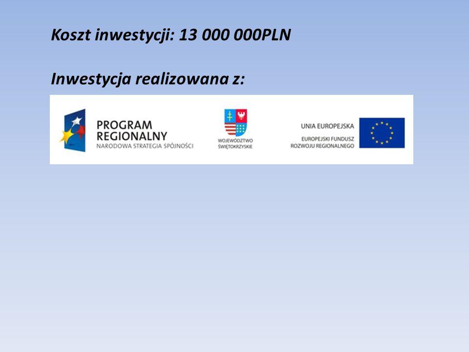 Koszt inwestycji: 13 000 000PLN Inwestycja realizowana z: