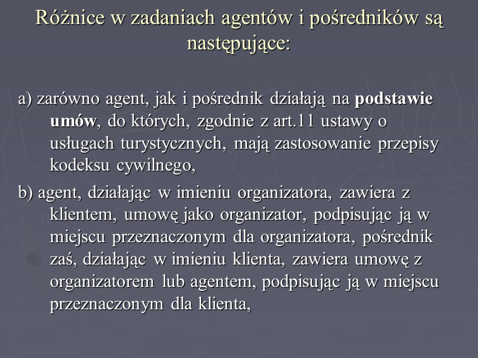 Różnice w zadaniach agentów i pośredników są następujące: