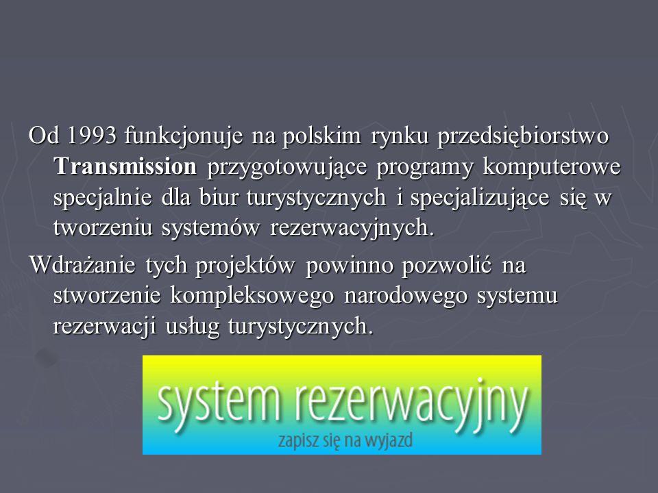 Od 1993 funkcjonuje na polskim rynku przedsiębiorstwo Transmission przygotowujące programy komputerowe specjalnie dla biur turystycznych i specjalizujące się w tworzeniu systemów rezerwacyjnych.