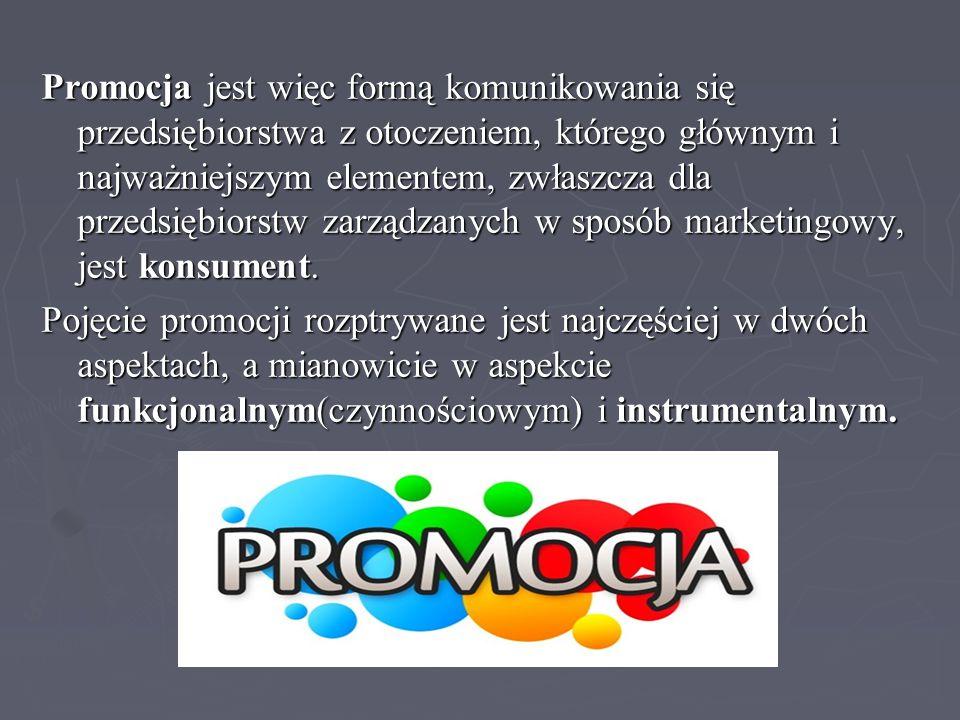 Promocja jest więc formą komunikowania się przedsiębiorstwa z otoczeniem, którego głównym i najważniejszym elementem, zwłaszcza dla przedsiębiorstw zarządzanych w sposób marketingowy, jest konsument.