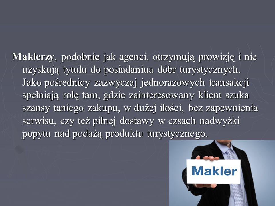 Maklerzy, podobnie jak agenci, otrzymują prowizję i nie uzyskują tytułu do posiadaniua dóbr turystycznych.