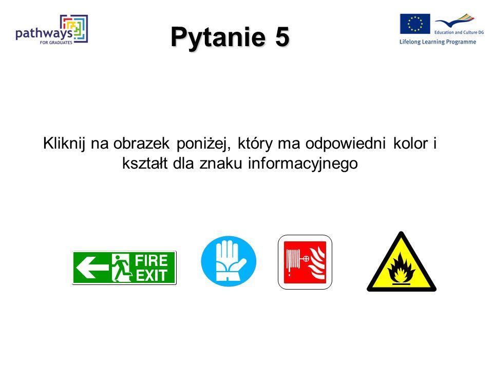 Pytanie 5 Kliknij na obrazek poniżej, który ma odpowiedni kolor i kształt dla znaku informacyjnego