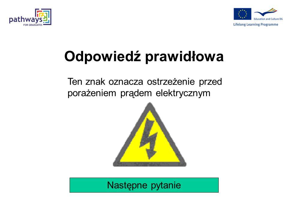 Odpowiedź prawidłowa Ten znak oznacza ostrzeżenie przed porażeniem prądem elektrycznym.