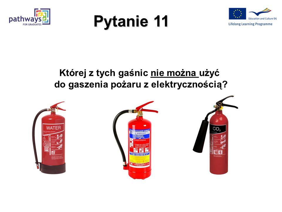 Pytanie 11 Której z tych gaśnic nie można użyć do gaszenia pożaru z elektrycznością