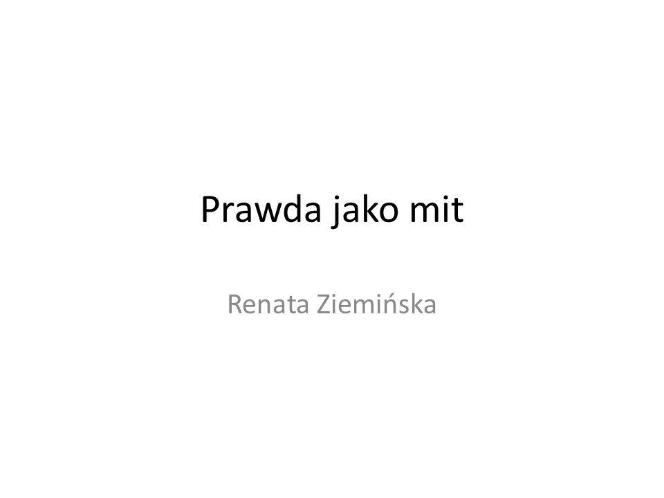 Prawda jako mit Renata Ziemińska