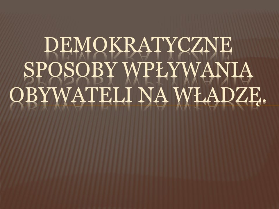 Demokratyczne sposoby wpływania obywateli na władzę.