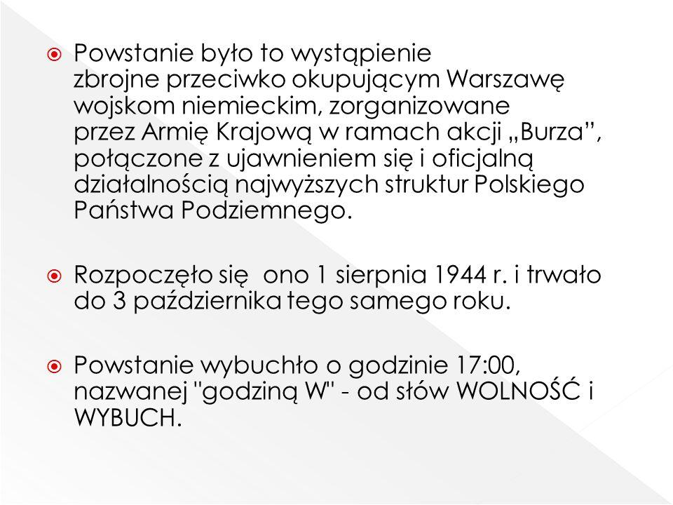 """Powstanie było to wystąpienie zbrojne przeciwko okupującym Warszawę wojskom niemieckim, zorganizowane przez Armię Krajową w ramach akcji """"Burza , połączone z ujawnieniem się i oficjalną działalnością najwyższych struktur Polskiego Państwa Podziemnego."""