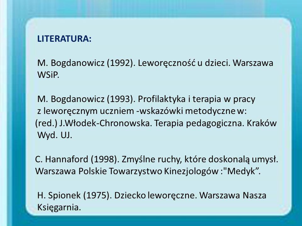 LITERATURA: M. Bogdanowicz (1992). Leworęczność u dzieci. Warszawa. WSiP. M. Bogdanowicz (1993). Profilaktyka i terapia w pracy.
