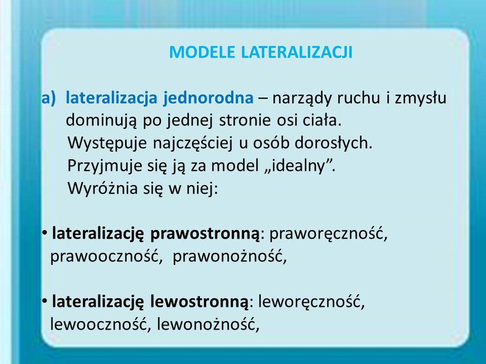 MODELE LATERALIZACJI lateralizacja jednorodna – narządy ruchu i zmysłu dominują po jednej stronie osi ciała.