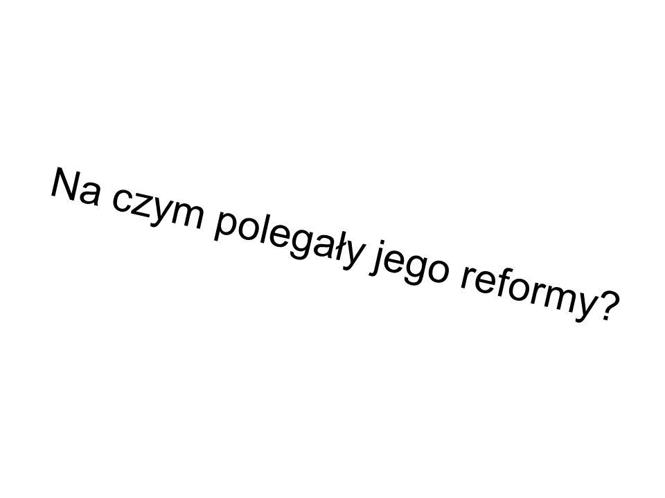 Na czym polegały jego reformy