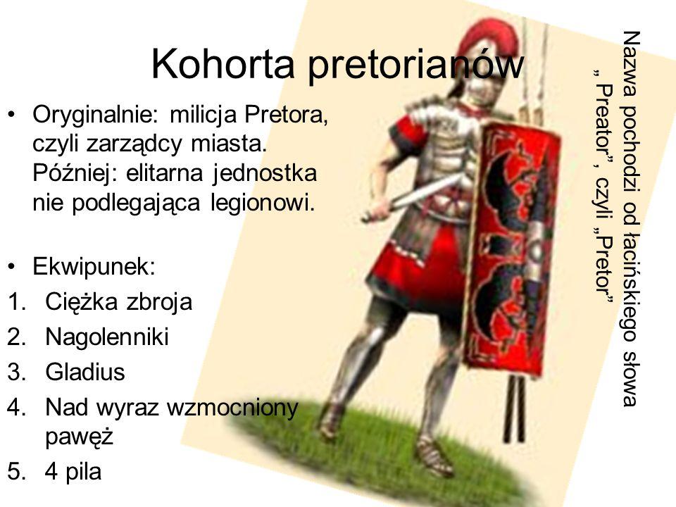 """Kohorta pretorianów Nazwa pochodzi od łacińskiego słowa """" Preator , czyli """"Pretor"""