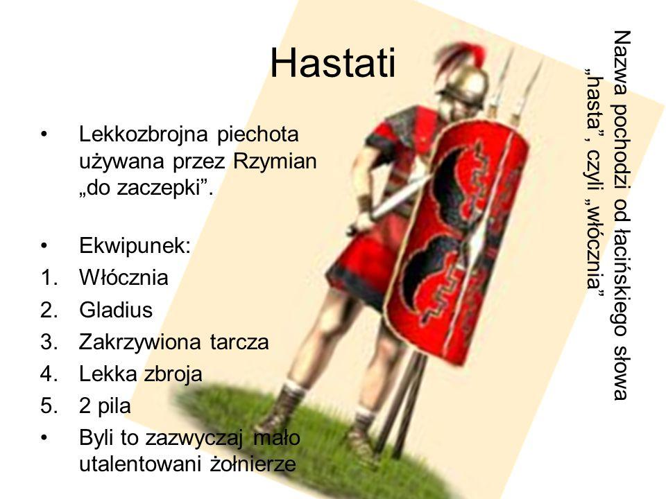 """Hastati Nazwa pochodzi od łacińskiego słowa """"hasta , czyli """"włócznia"""