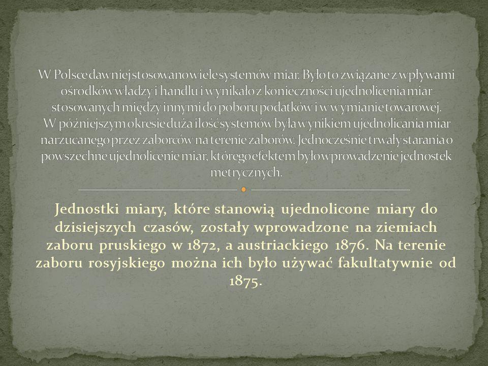 W Polsce dawniej stosowano wiele systemów miar