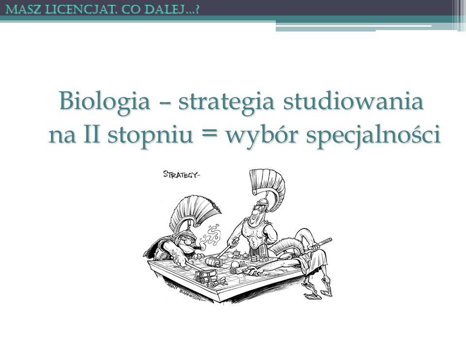 Biologia – strategia studiowania na II stopniu = wybór specjalności