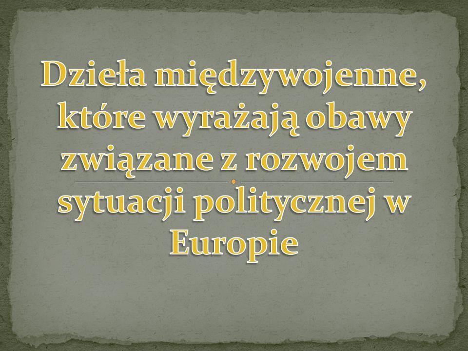 Dzieła międzywojenne, które wyrażają obawy związane z rozwojem sytuacji politycznej w Europie