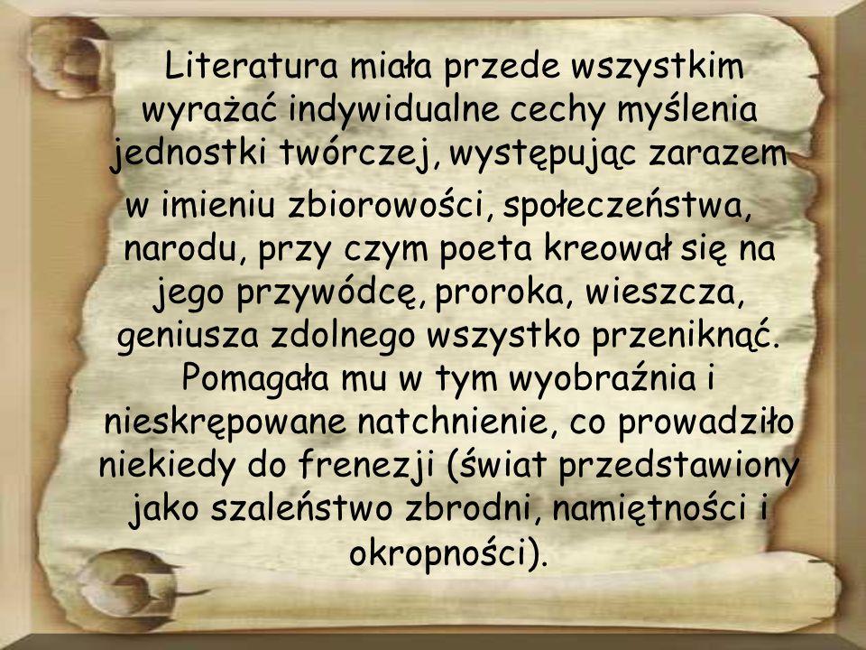 Literatura miała przede wszystkim wyrażać indywidualne cechy myślenia jednostki twórczej, występując zarazem