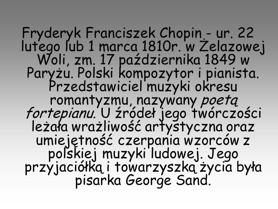Fryderyk Franciszek Chopin - ur. 22 lutego lub 1 marca 1810r