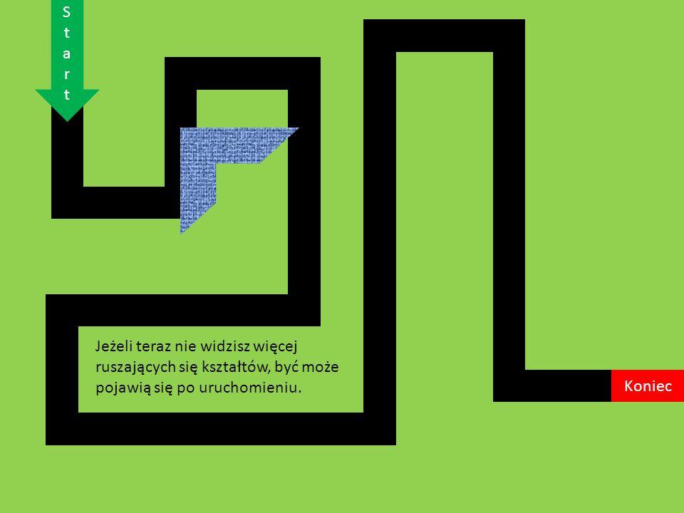 S t. a. r. Jeżeli teraz nie widzisz więcej ruszających się kształtów, być może pojawią się po uruchomieniu.