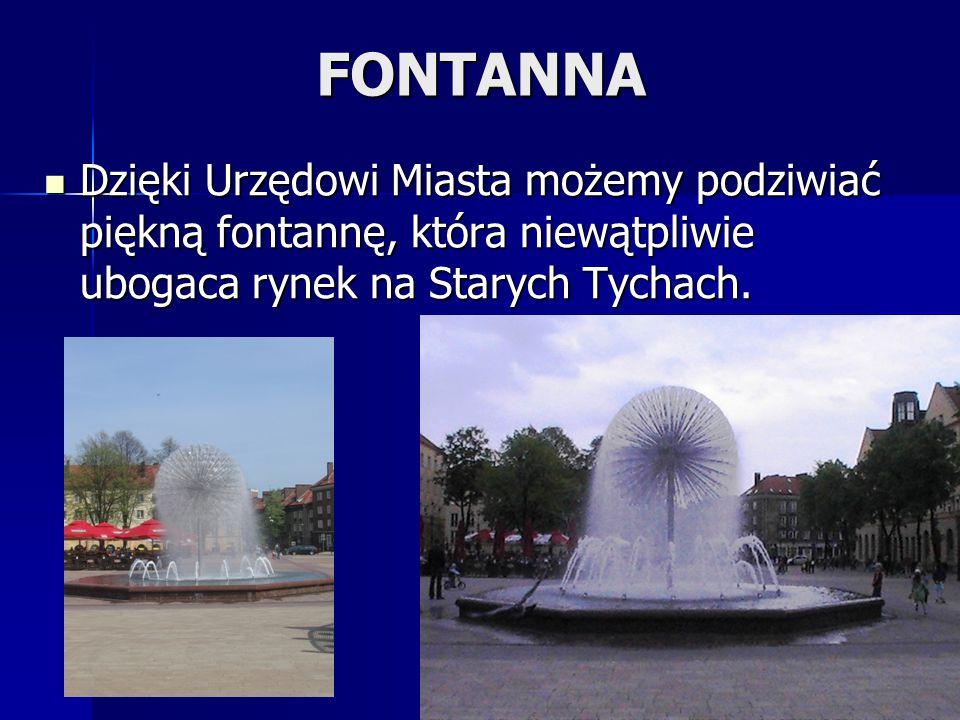 FONTANNA Dzięki Urzędowi Miasta możemy podziwiać piękną fontannę, która niewątpliwie ubogaca rynek na Starych Tychach.