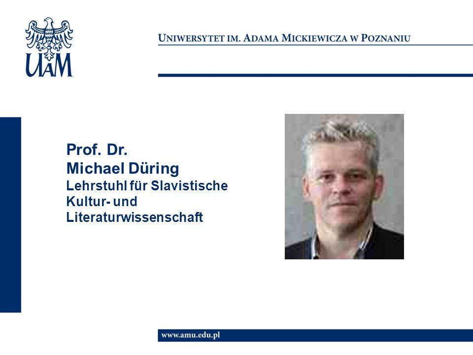Prof. Dr. Michael Düring Lehrstuhl für Slavistische Kultur- und Literaturwissenschaft