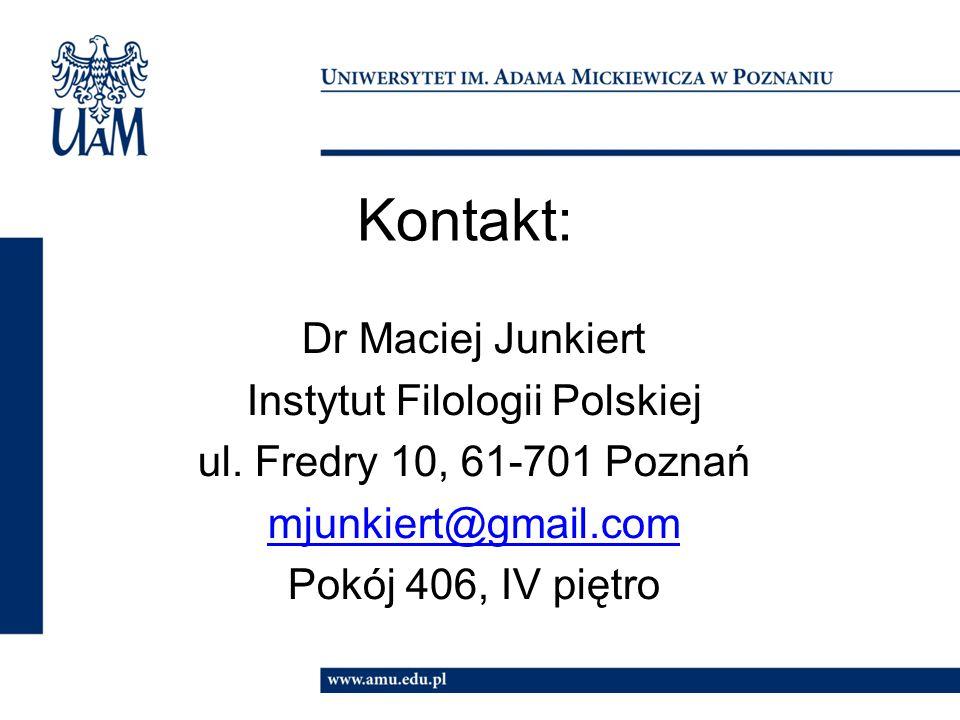 Kontakt: Dr Maciej Junkiert Instytut Filologii Polskiej ul.
