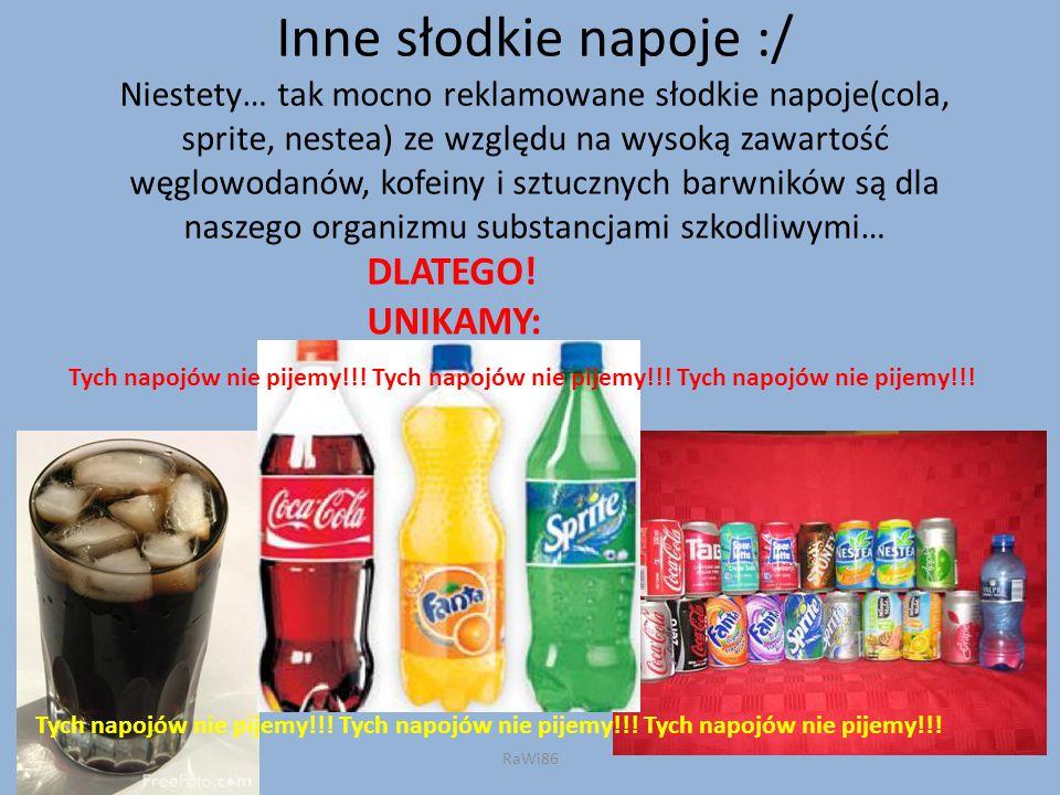 Inne słodkie napoje :/ Niestety… tak mocno reklamowane słodkie napoje(cola, sprite, nestea) ze względu na wysoką zawartość węglowodanów, kofeiny i sztucznych barwników są dla naszego organizmu substancjami szkodliwymi…