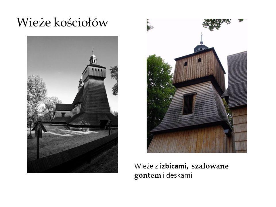 Wieże kościołów Wieże z izbicami, szalowane gontem i deskami