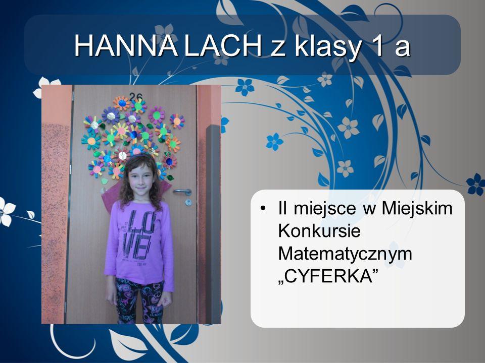 """HANNA LACH z klasy 1 a II miejsce w Miejskim Konkursie Matematycznym """"CYFERKA"""