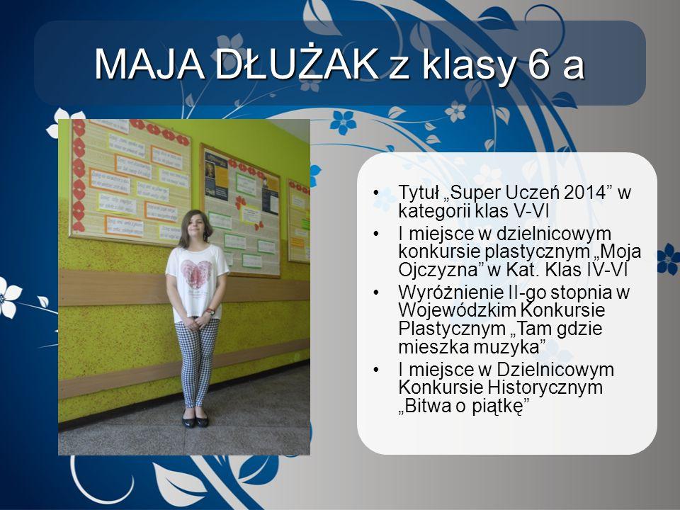 """MAJA DŁUŻAK z klasy 6 a Tytuł """"Super Uczeń 2014 w kategorii klas V-VI"""