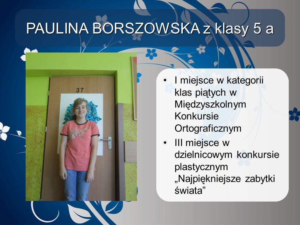 PAULINA BORSZOWSKA z klasy 5 a