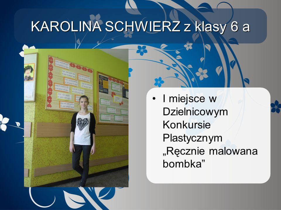KAROLINA SCHWIERZ z klasy 6 a