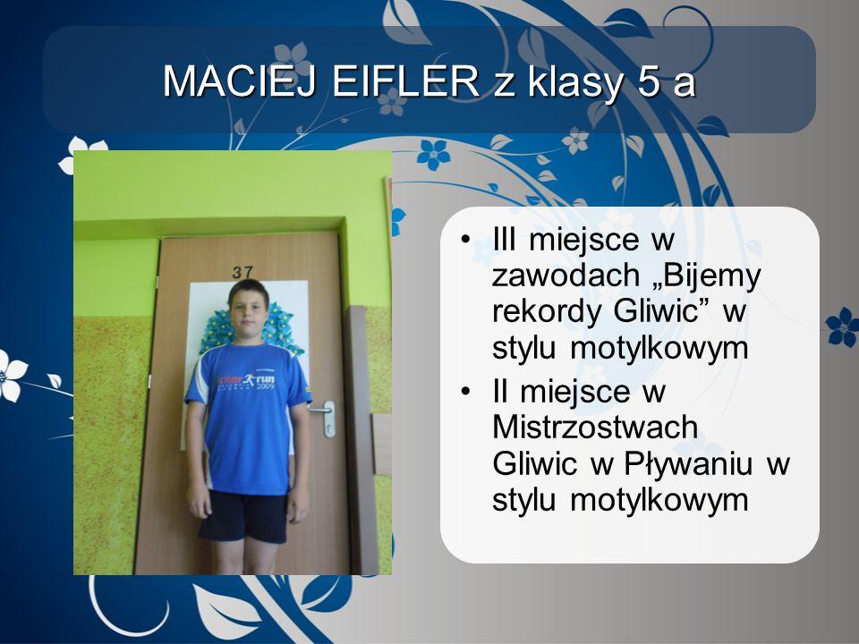"""MACIEJ EIFLER z klasy 5 a III miejsce w zawodach """"Bijemy rekordy Gliwic w stylu motylkowym."""