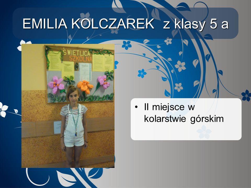 EMILIA KOLCZAREK z klasy 5 a
