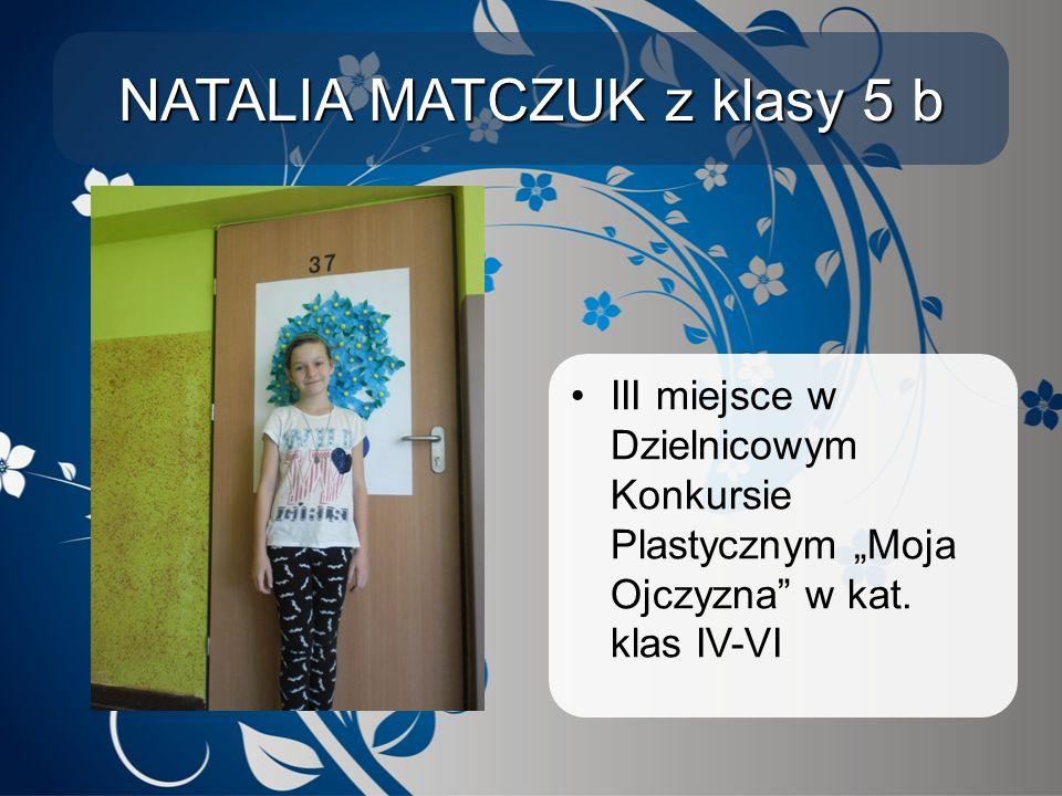 NATALIA MATCZUK z klasy 5 b