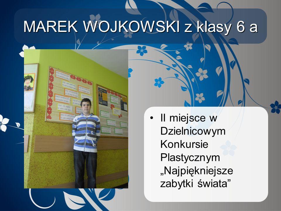 MAREK WOJKOWSKI z klasy 6 a