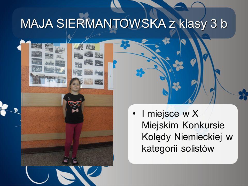 MAJA SIERMANTOWSKA z klasy 3 b