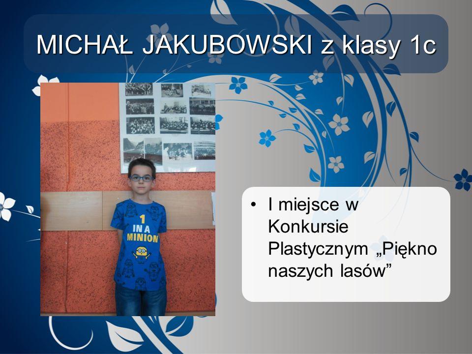 MICHAŁ JAKUBOWSKI z klasy 1c