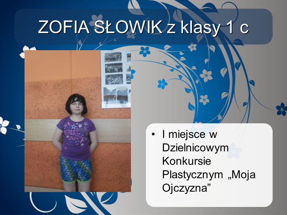 """ZOFIA SŁOWIK z klasy 1 c I miejsce w Dzielnicowym Konkursie Plastycznym """"Moja Ojczyzna"""