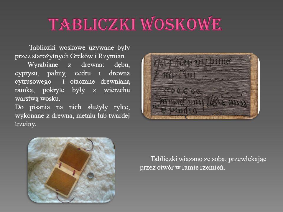 Tabliczki woskowe Tabliczki woskowe używane były przez starożytnych Greków i Rzymian.