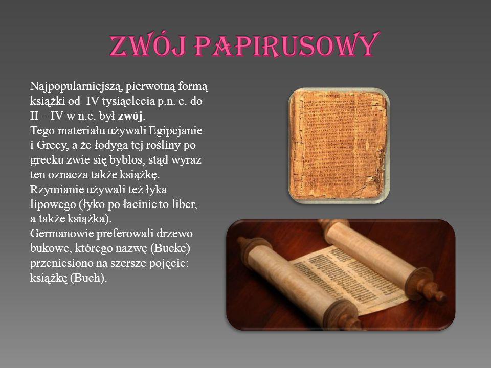 ZWÓJ PAPIRUSOWY Najpopularniejszą, pierwotną formą książki od IV tysiąclecia p.n. e. do II – IV w n.e. był zwój.