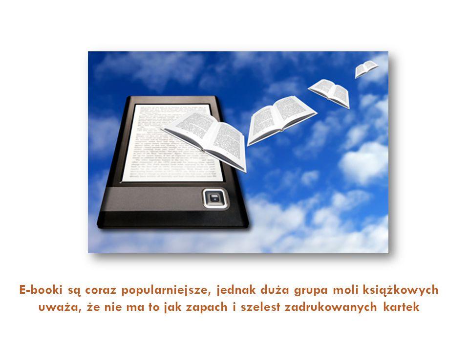 E-booki są coraz popularniejsze, jednak duża grupa moli książkowych uważa, że nie ma to jak zapach i szelest zadrukowanych kartek