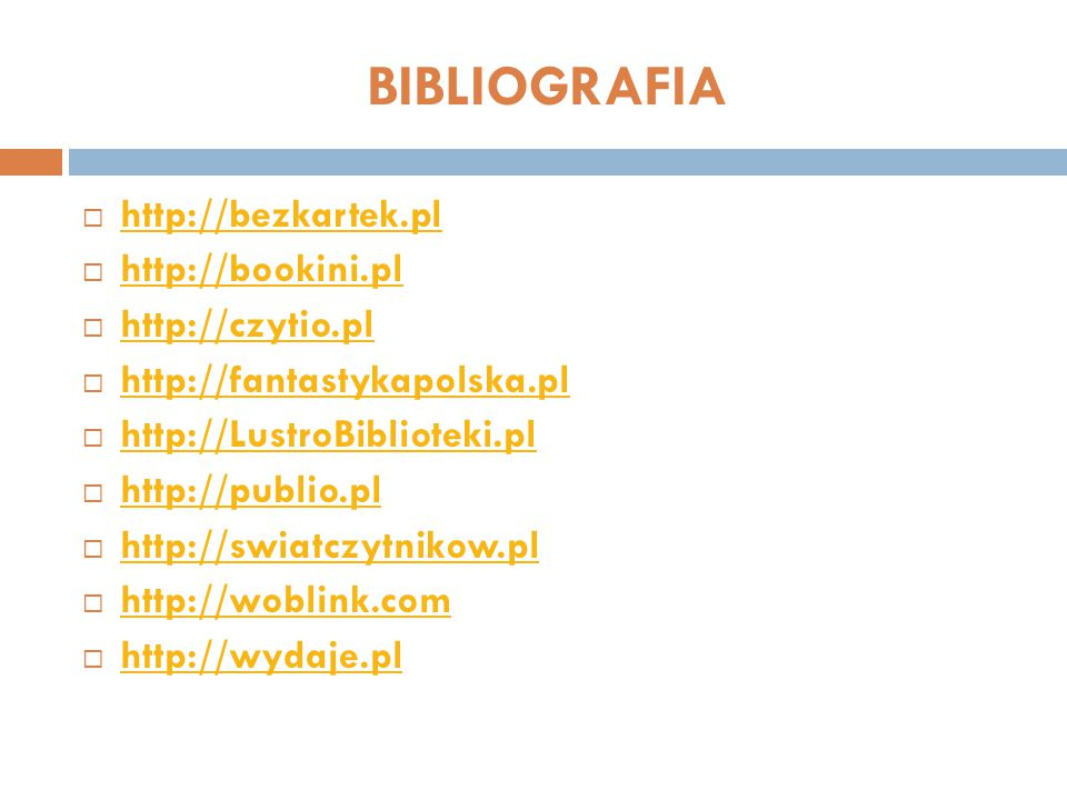 BIBLIOGRAFIA http://bezkartek.pl http://bookini.pl http://czytio.pl