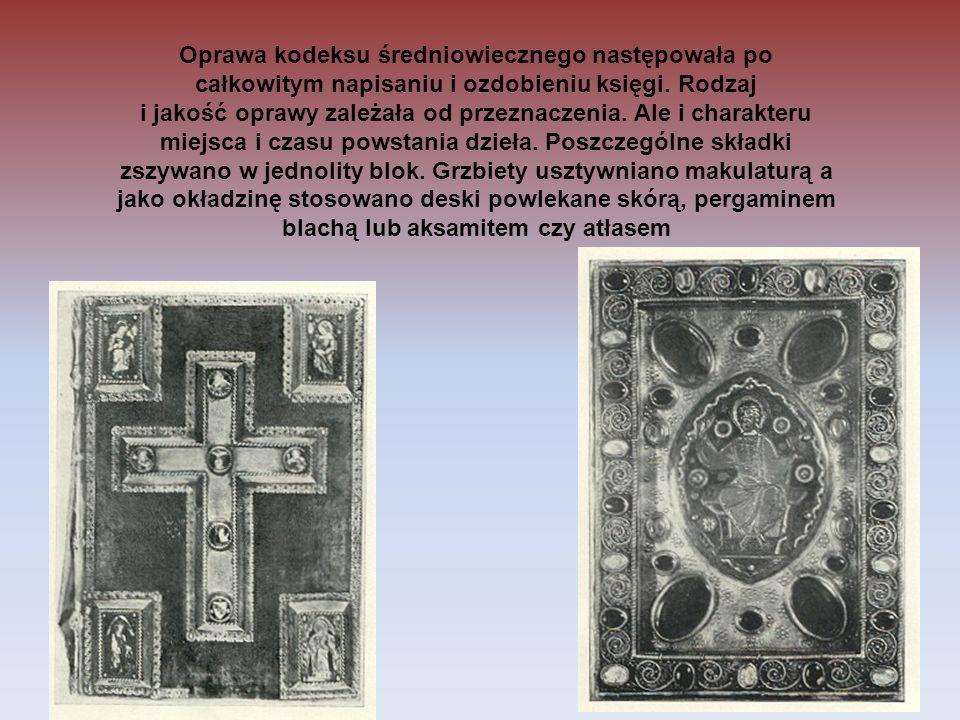 Oprawa kodeksu średniowiecznego następowała po całkowitym napisaniu i ozdobieniu księgi. Rodzaj